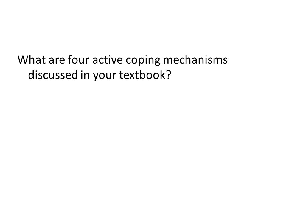 What are four active coping mechanisms discussed in your textbook