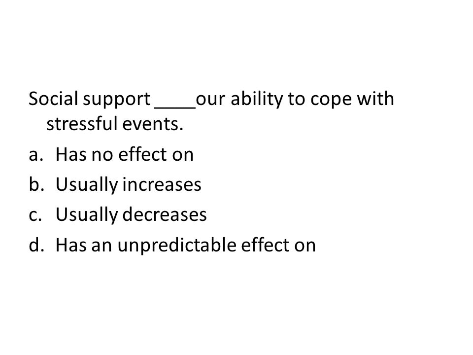 Social support ____our ability to cope with stressful events.