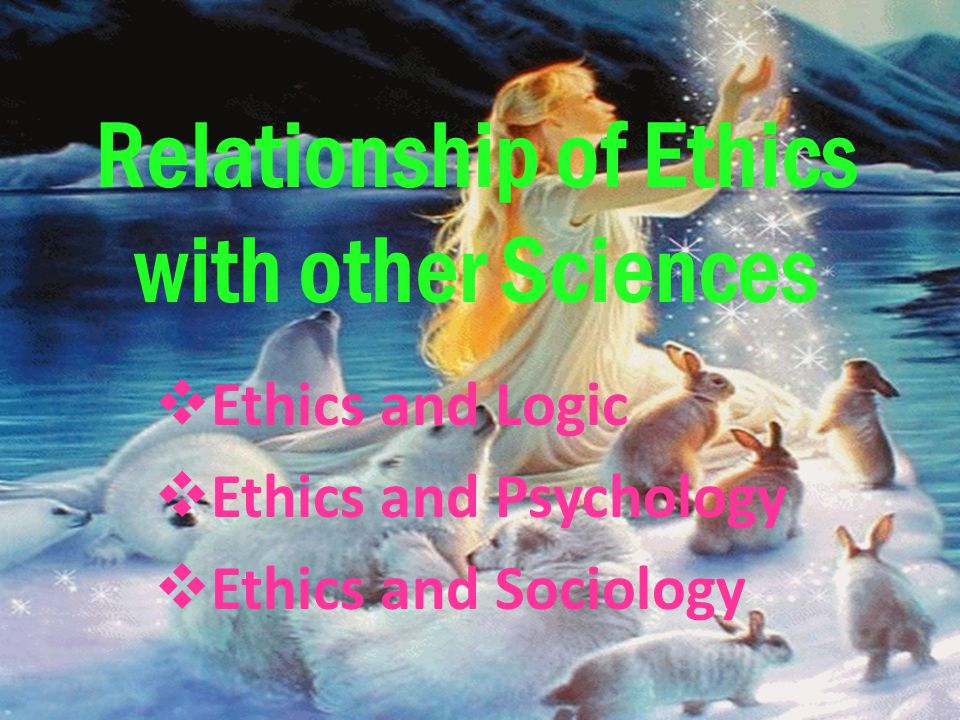 Relationship of Ethics with other Sciences