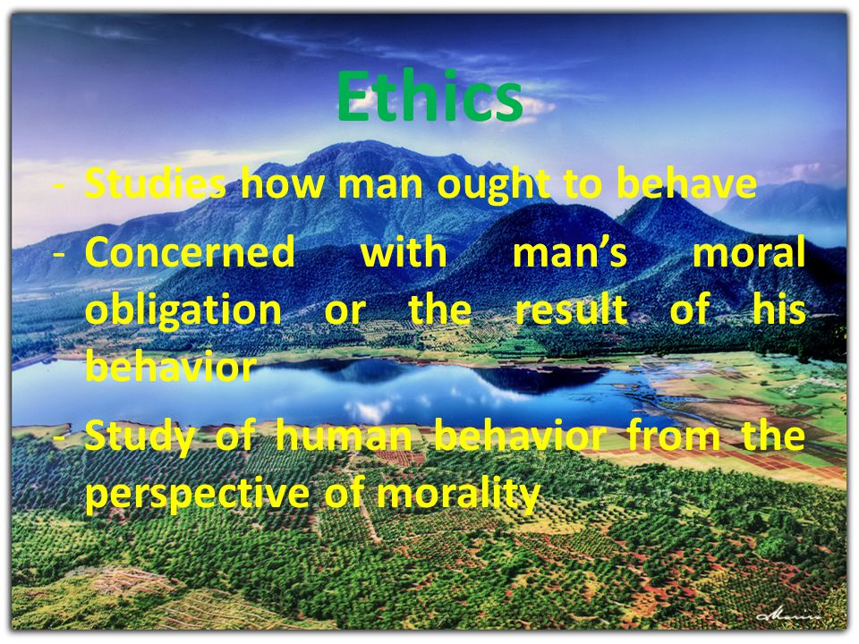 Ethics Studies how man ought to behave