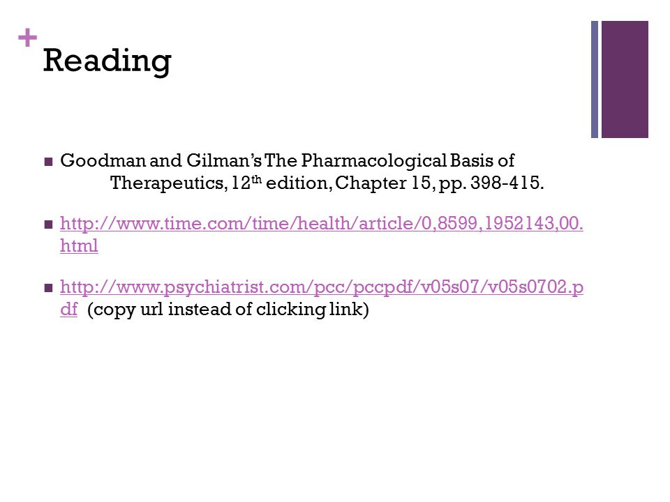 Reading Goodman and Gilman's The Pharmacological Basis of Therapeutics, 12th edition, Chapter 15, pp. 398-415.