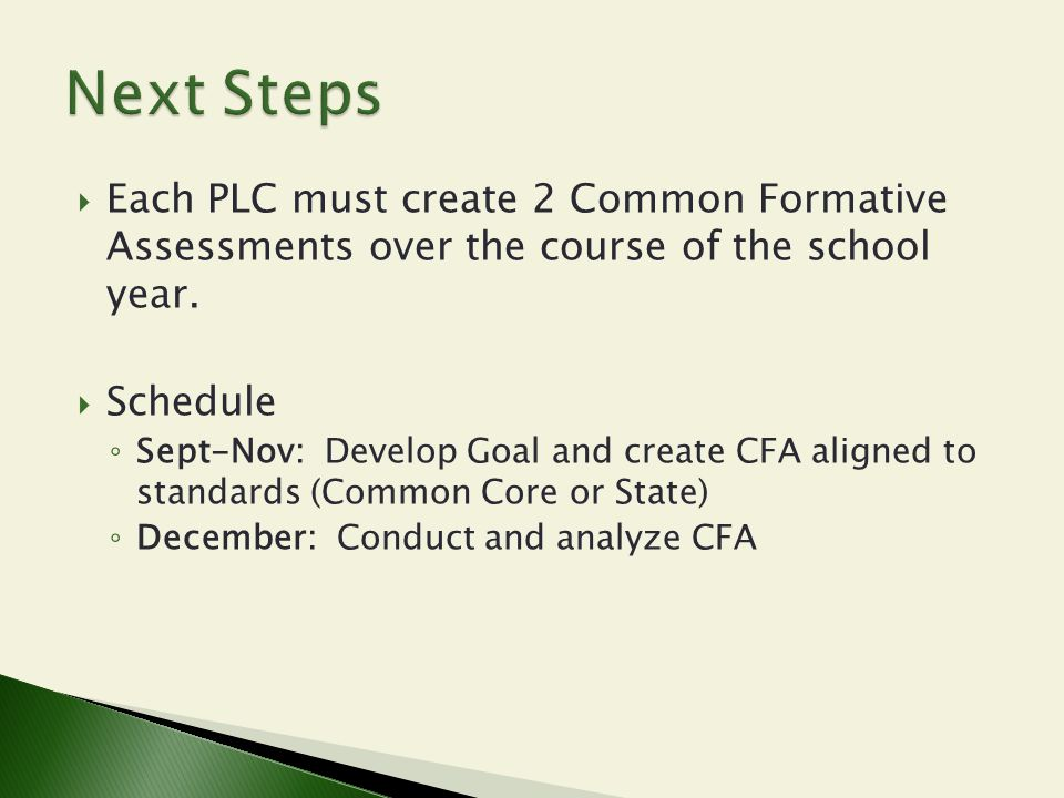 Next Steps Each PLC must create 2 Common Formative Assessments over the course of the school year.