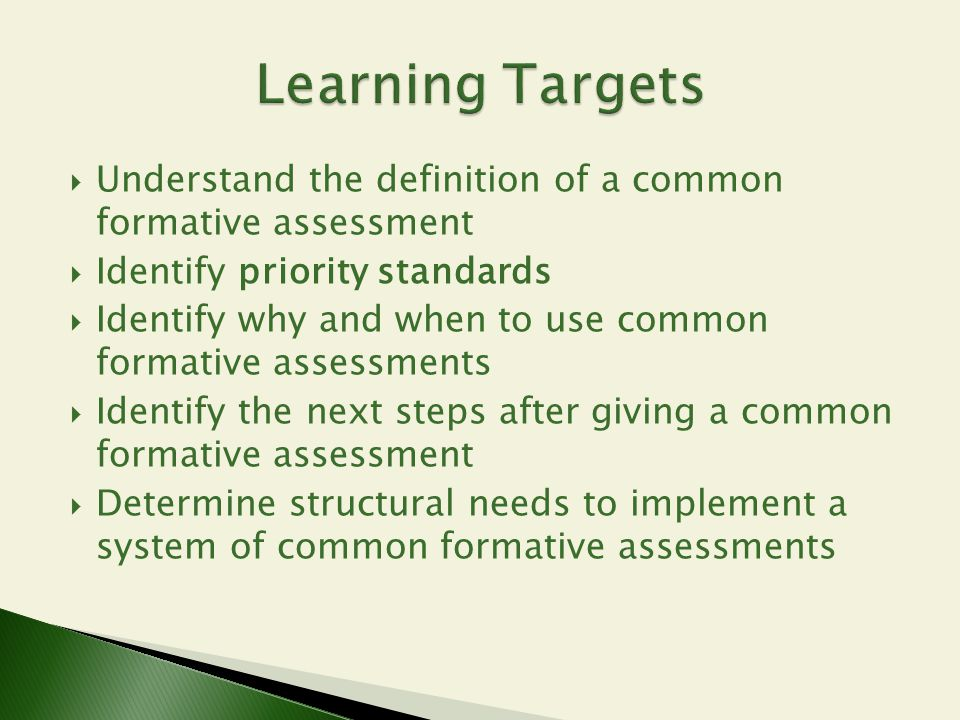 Learning Targets Understand the definition of a common formative assessment. Identify priority standards.