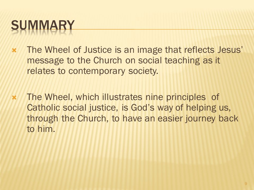 Summary The Wheel of Justice is an image that reflects Jesus' message to the Church on social teaching as it relates to contemporary society.