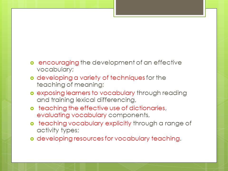 encouraging the development of an effective vocabulary;