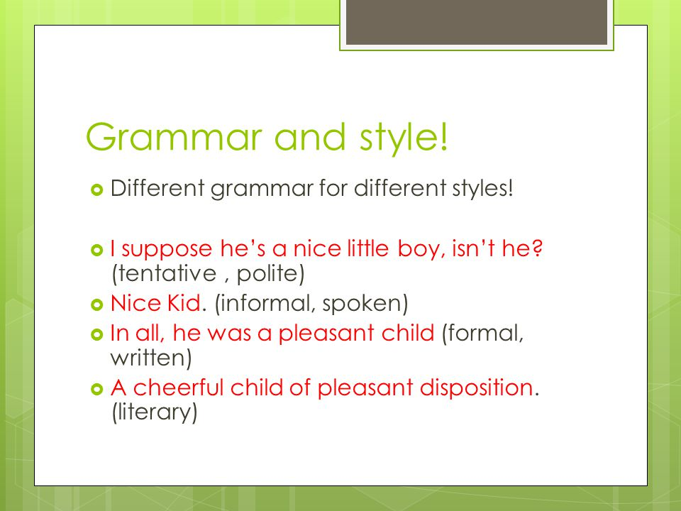 Grammar and style! Different grammar for different styles!