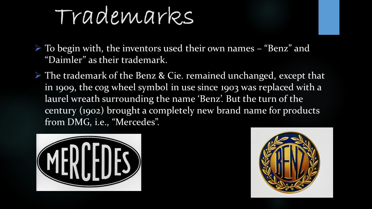 Trademarks To begin with, the inventors used their own names – Benz and Daimler as their trademark.
