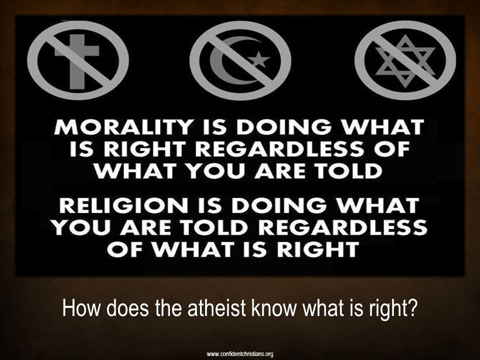 How does the atheist know what is right