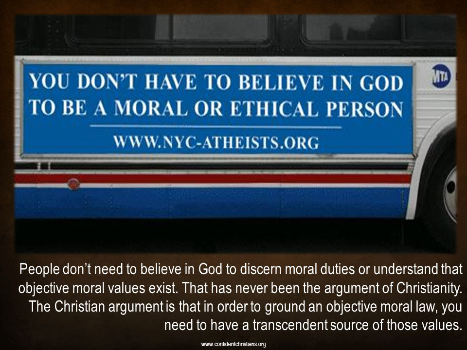 People don't need to believe in God to discern moral duties or understand that objective moral values exist. That has never been the argument of Christianity.