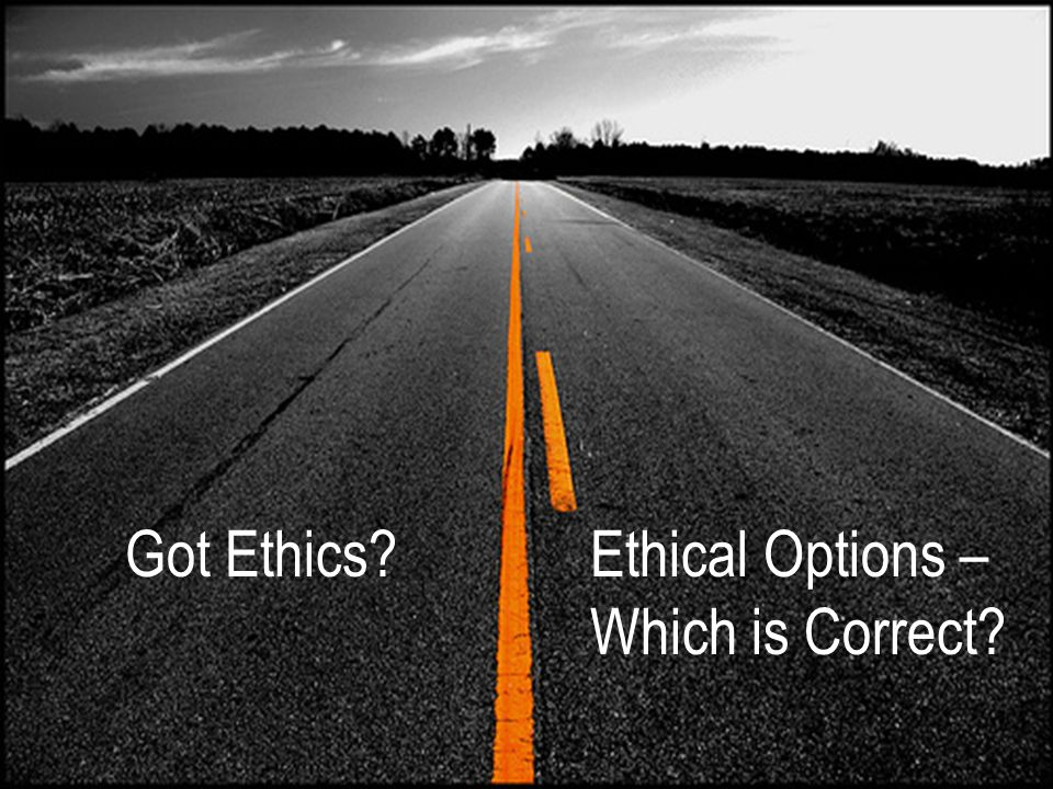 Got Ethics Ethical Options – Which is Correct