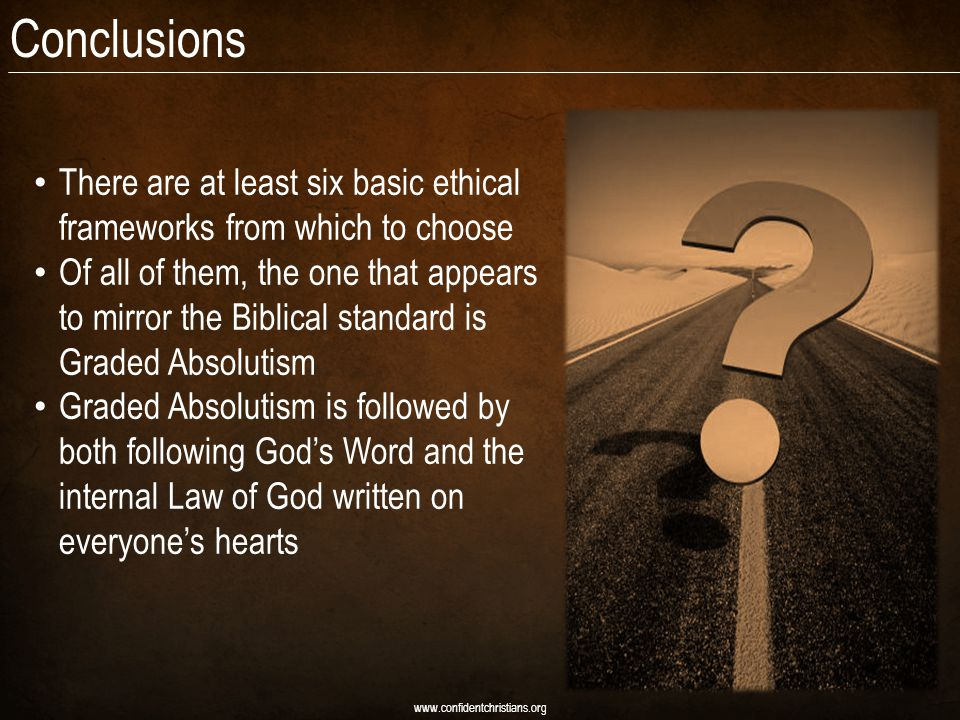 Conclusions There are at least six basic ethical frameworks from which to choose.