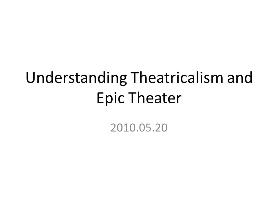 Understanding Theatricalism and Epic Theater