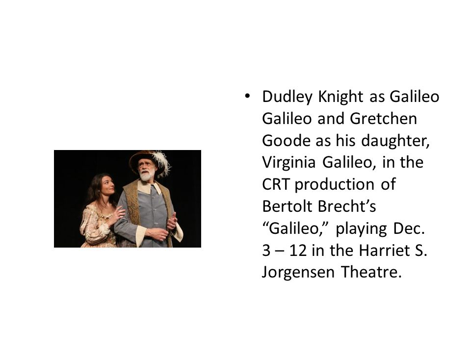 Dudley Knight as Galileo Galileo and Gretchen Goode as his daughter, Virginia Galileo, in the CRT production of Bertolt Brecht's Galileo, playing Dec.