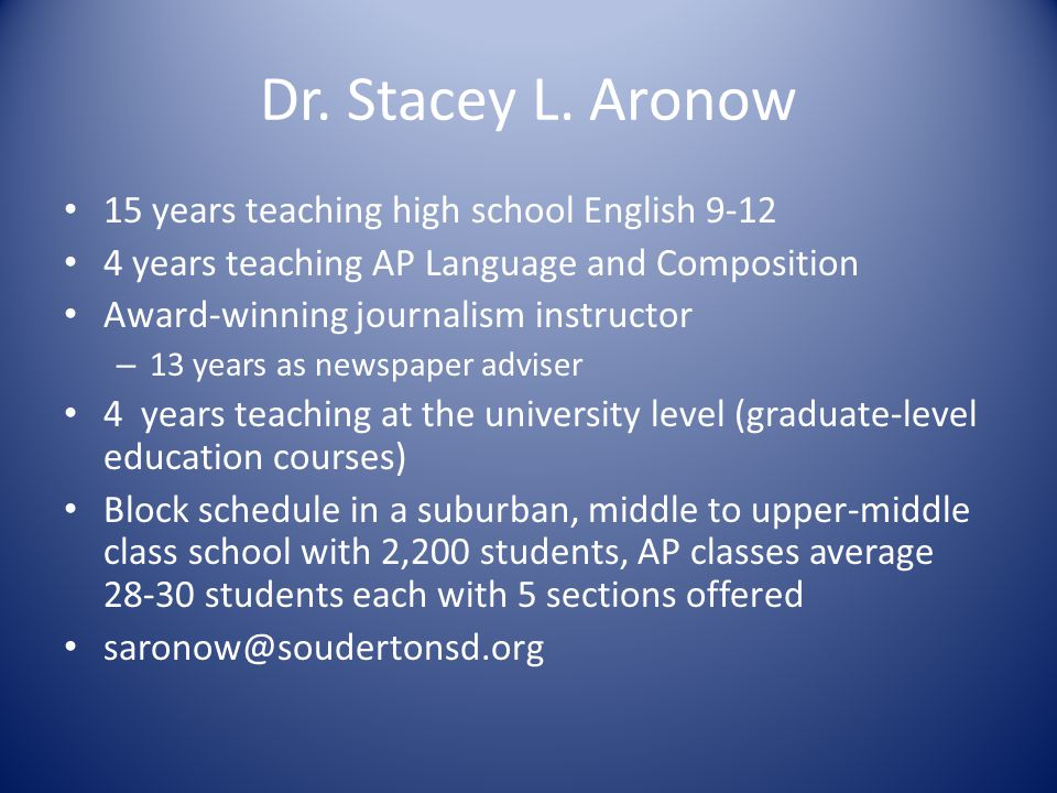 Dr. Stacey L. Aronow 15 years teaching high school English 9-12