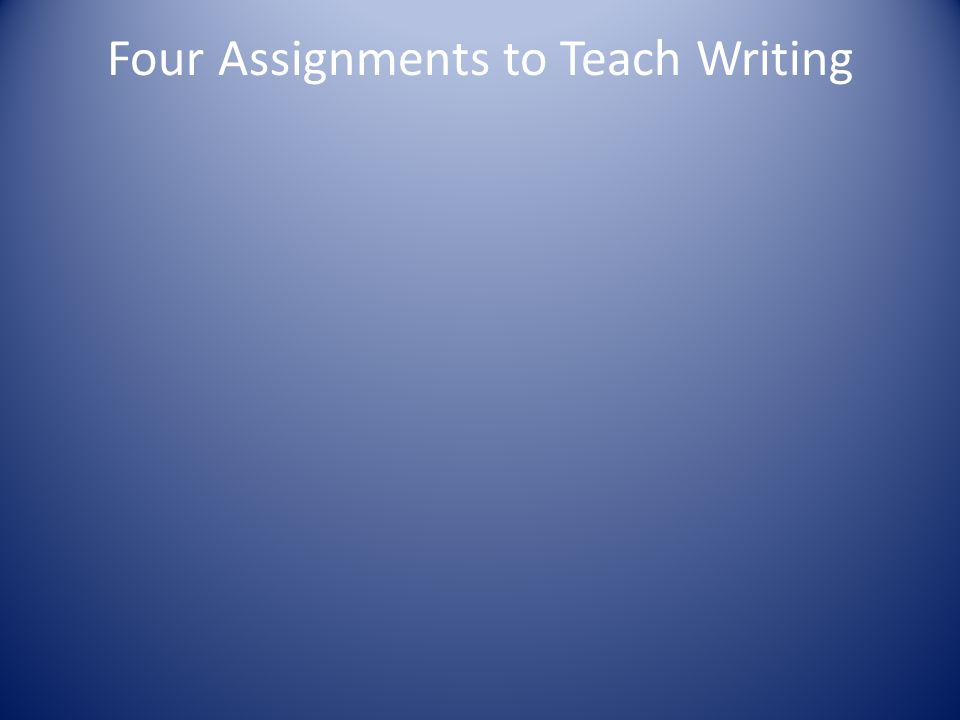 Four Assignments to Teach Writing
