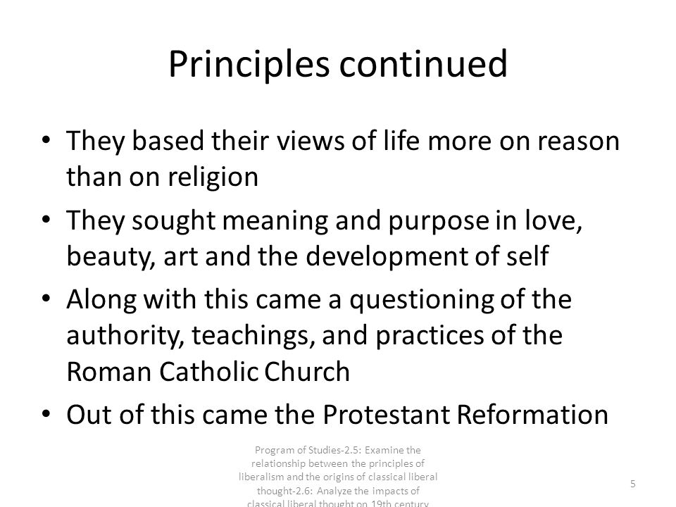 Principles continued They based their views of life more on reason than on religion.