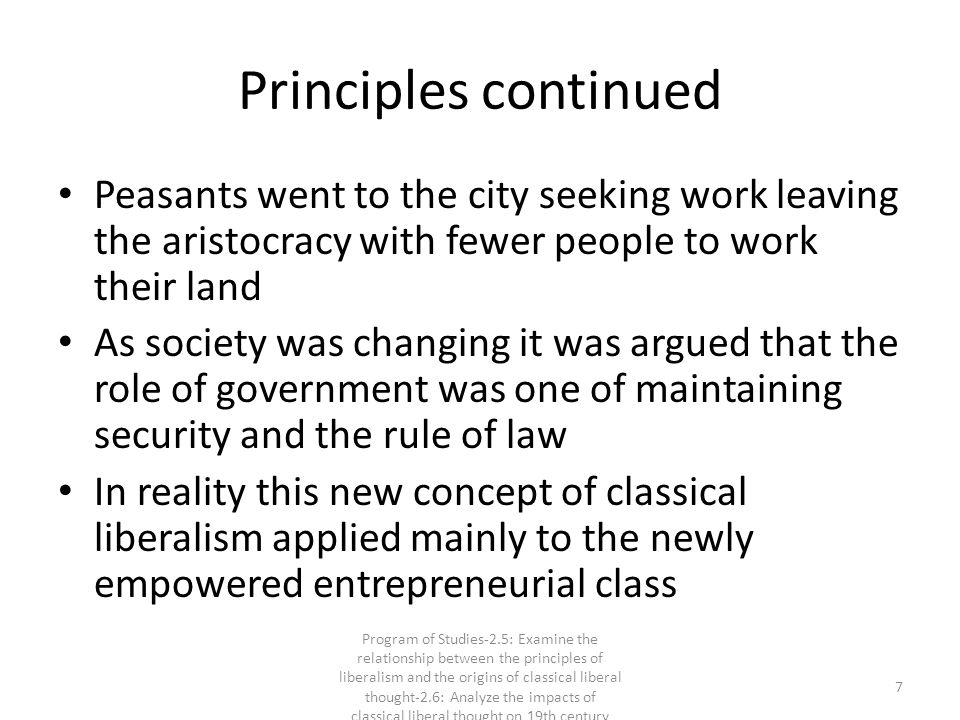 Principles continued Peasants went to the city seeking work leaving the aristocracy with fewer people to work their land.