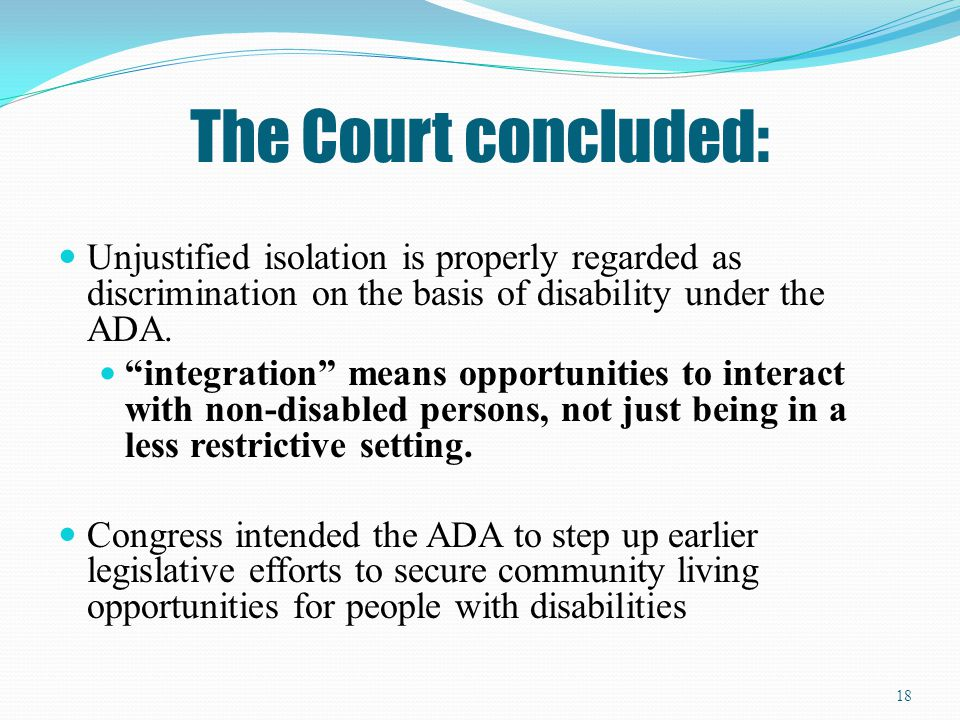 The Court concluded: Unjustified isolation is properly regarded as discrimination on the basis of disability under the ADA.