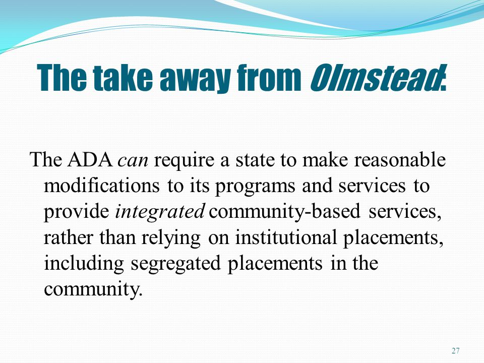 The take away from Olmstead: