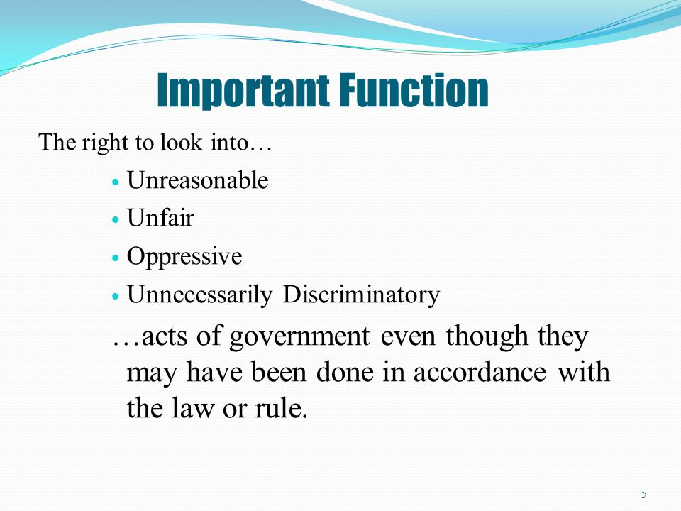 Important Function The right to look into… Unreasonable. Unfair. Oppressive. Unnecessarily Discriminatory.