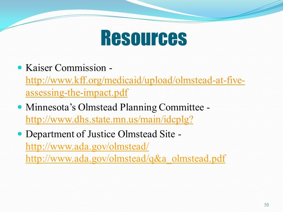 Resources Kaiser Commission -http://www.kff.org/medicaid/upload/olmstead-at-five-assessing-the-impact.pdf.