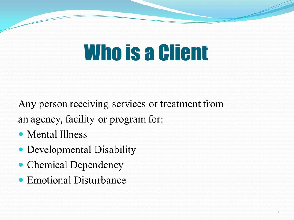Who is a Client Any person receiving services or treatment from
