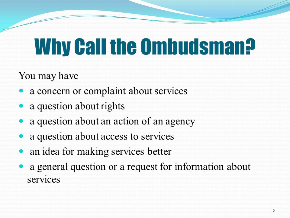 Why Call the Ombudsman You may have