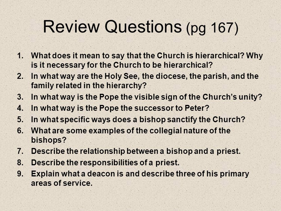 Review Questions (pg 167) What does it mean to say that the Church is hierarchical Why is it necessary for the Church to be hierarchical