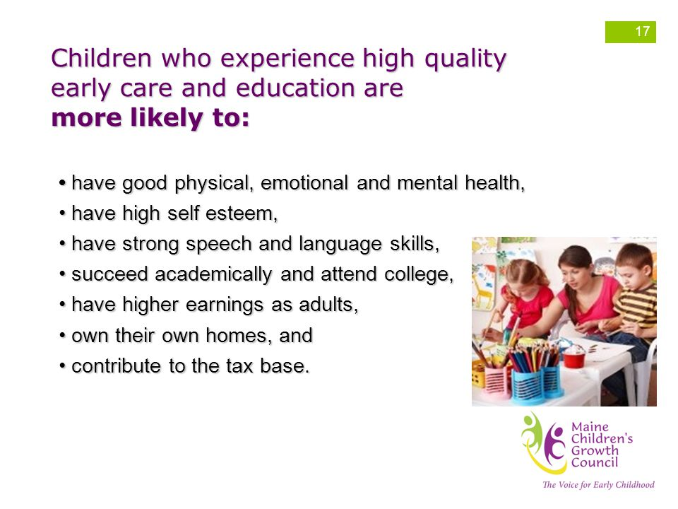 Children who experience high quality early care and education are more likely to:
