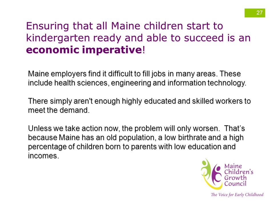 Ensuring that all Maine children start to kindergarten ready and able to succeed is an economic imperative!