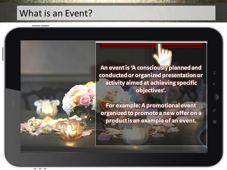 What is an Event An event is 'A consciously planned and conducted or organized presentation or activity aimed at achieving specific objectives'.