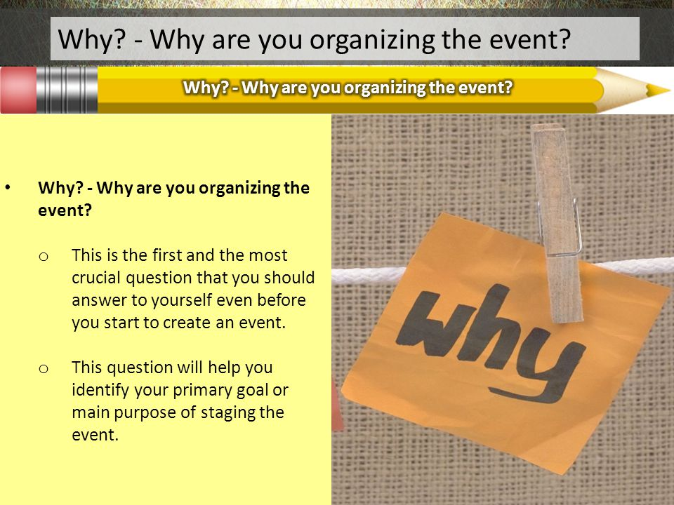 Why - Why are you organizing the event
