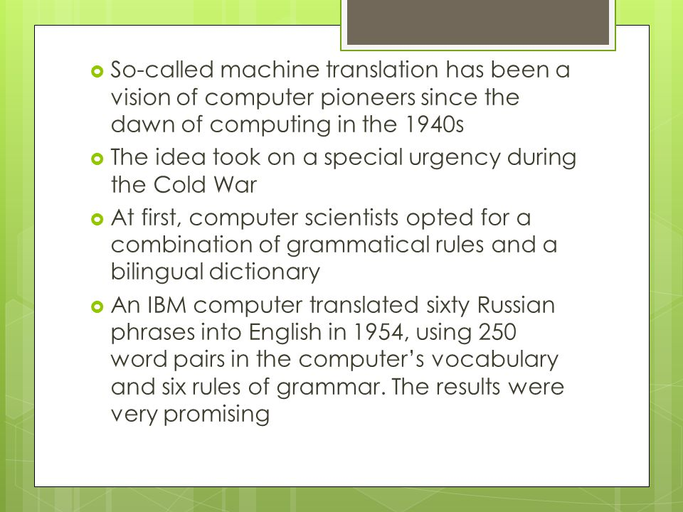 So-called machine translation has been a vision of computer pioneers since the dawn of computing in the 1940s
