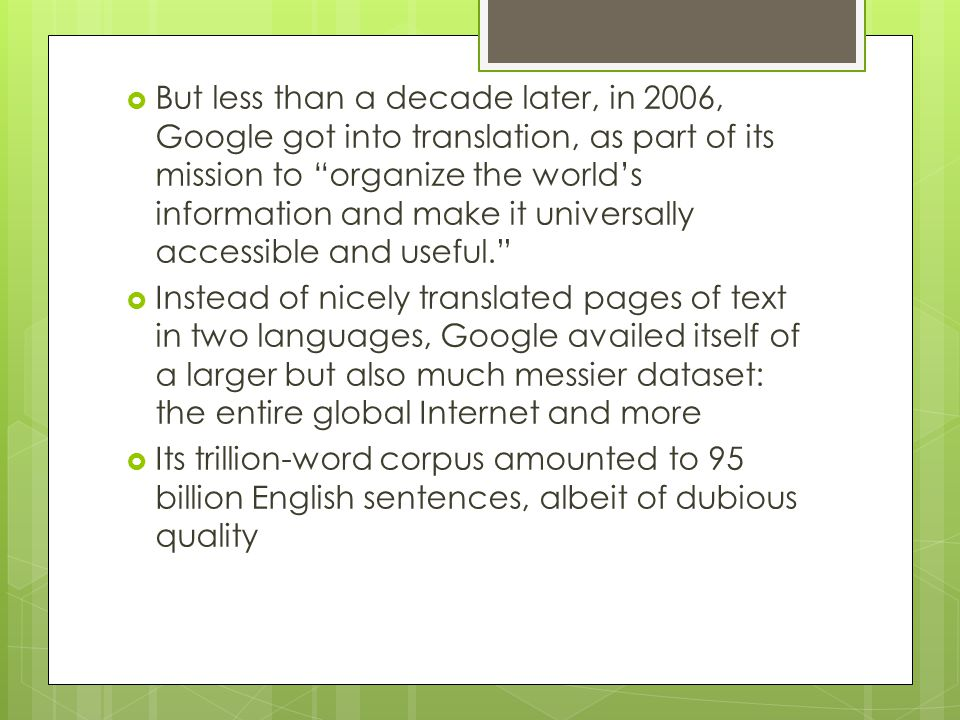 But less than a decade later, in 2006, Google got into translation, as part of its mission to organize the world's information and make it universally accessible and useful.