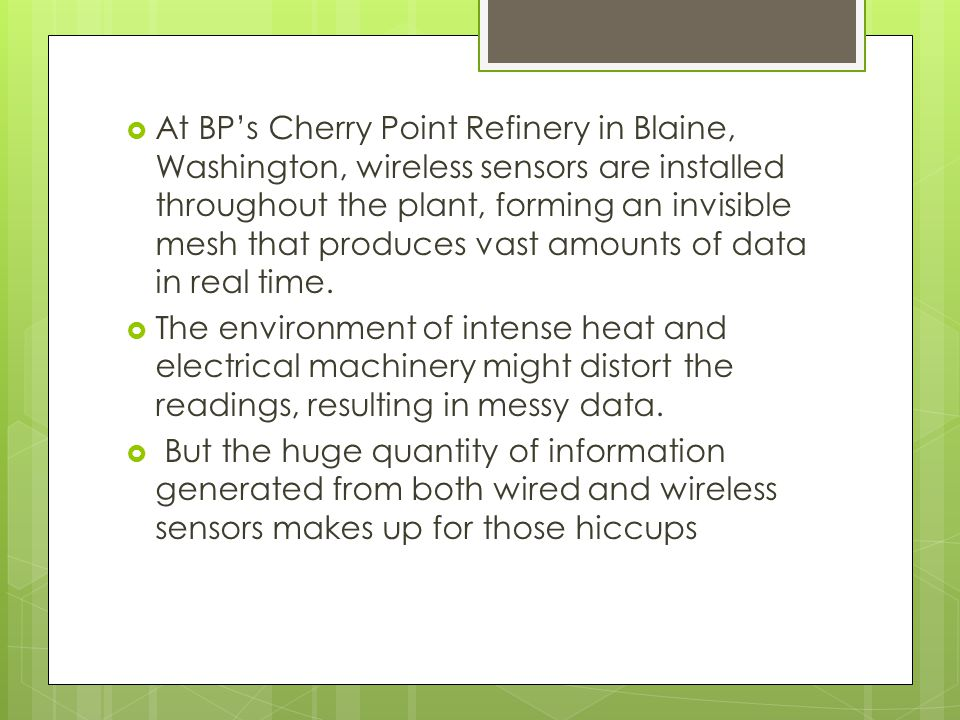 At BP's Cherry Point Refinery in Blaine, Washington, wireless sensors are installed throughout the plant, forming an invisible mesh that produces vast amounts of data in real time.
