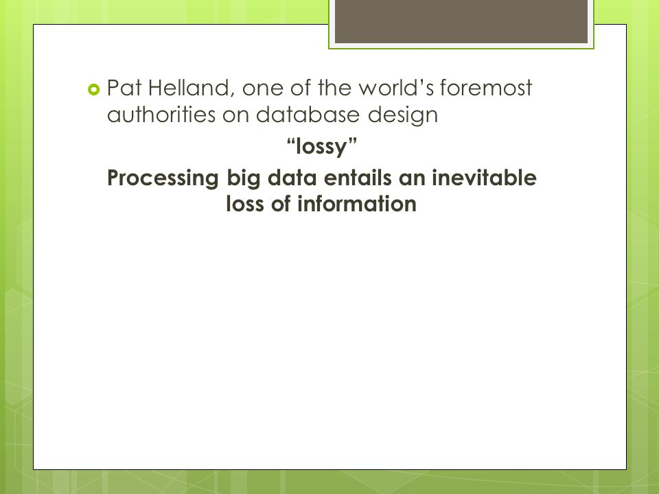 Processing big data entails an inevitable loss of information