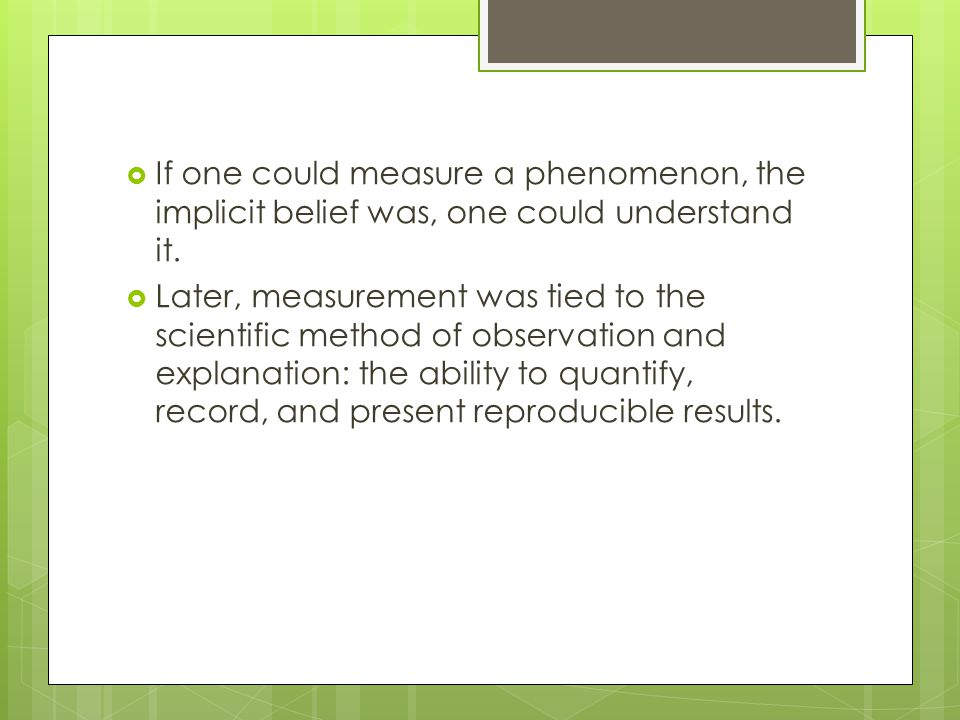 If one could measure a phenomenon, the implicit belief was, one could understand it.