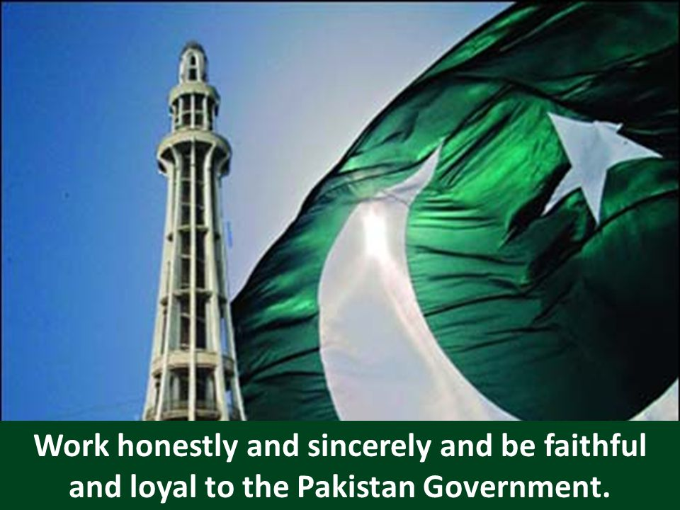 Work honestly and sincerely and be faithful and loyal to the Pakistan Government.