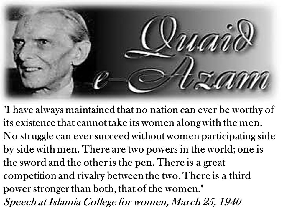 I have always maintained that no nation can ever be worthy of its existence that cannot take its women along with the men.