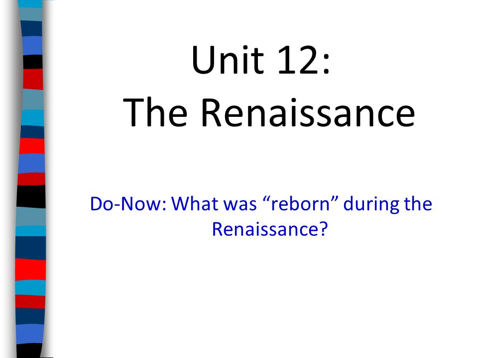 Do-Now: What was reborn during the Renaissance