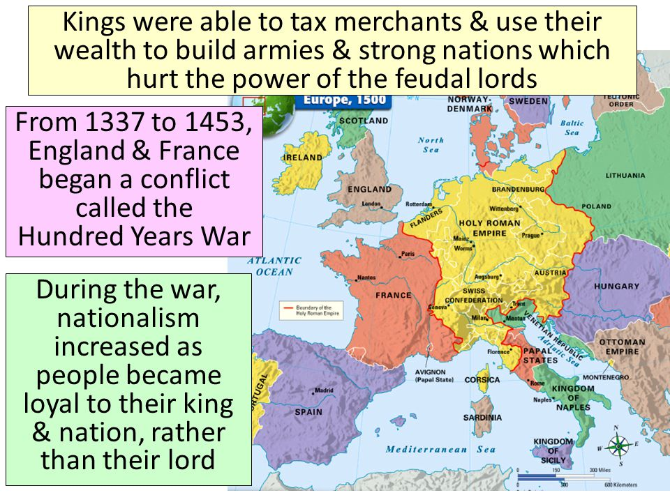 Kings were able to tax merchants & use their wealth to build armies & strong nations which hurt the power of the feudal lords