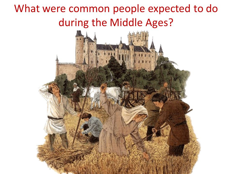 What were common people expected to do during the Middle Ages