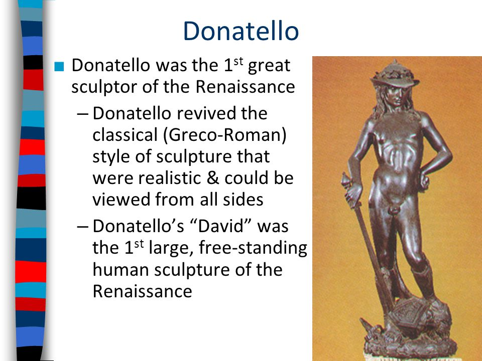 Donatello Donatello was the 1st great sculptor of the Renaissance