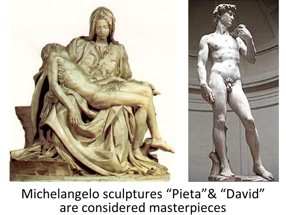 Michelangelo sculptures Pieta & David are considered masterpieces