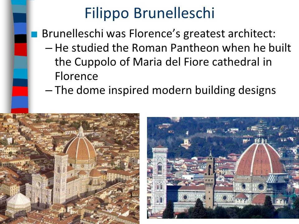 Filippo Brunelleschi Brunelleschi was Florence's greatest architect: