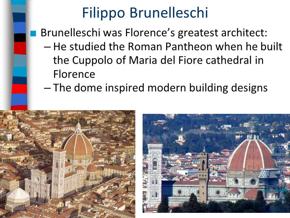 Filippo Brunelleschi Brunelleschi was Florence's greatest architect: