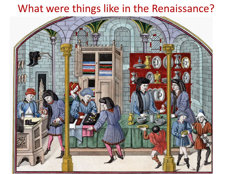 What were things like in the Renaissance