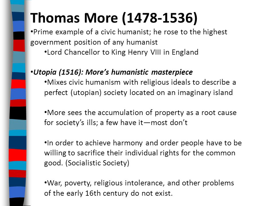 Thomas More (1478-1536) Prime example of a civic humanist; he rose to the highest government position of any humanist.