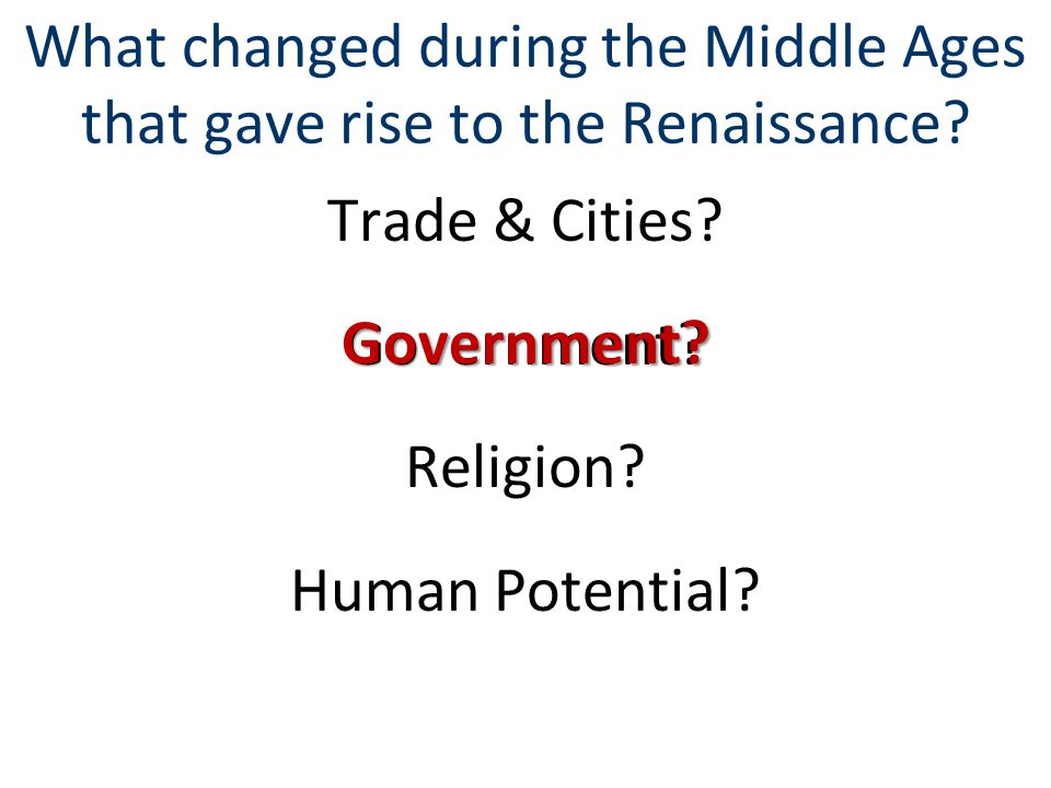 What changed during the Middle Ages that gave rise to the Renaissance