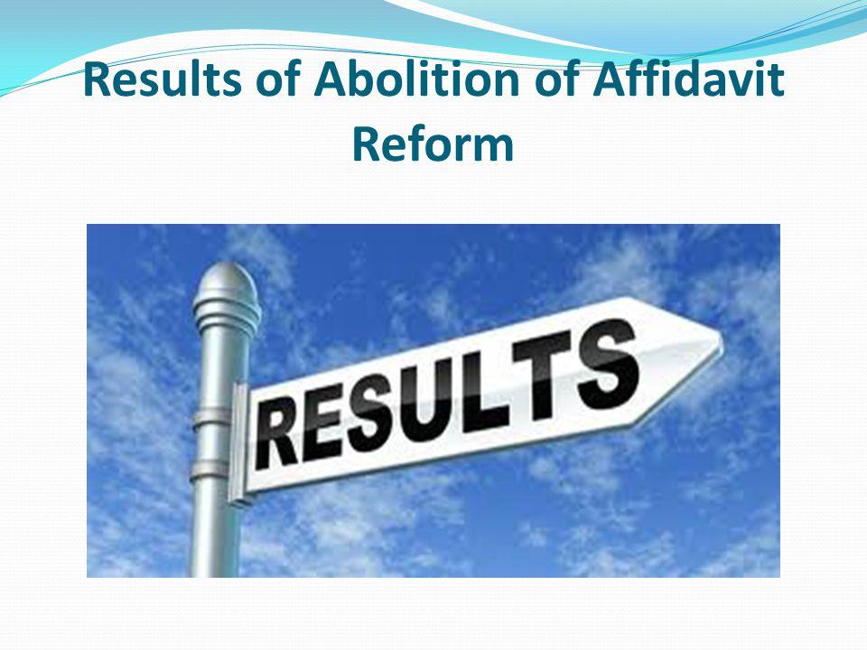 Results of Abolition of Affidavit Reform